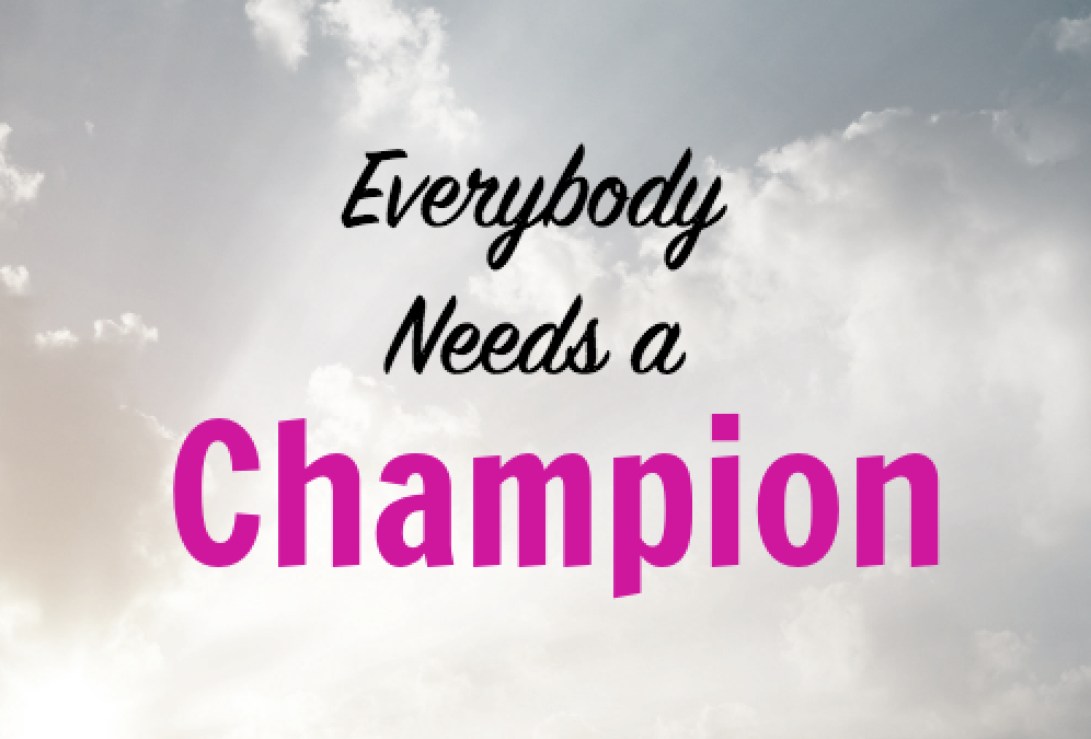 Everybody Needs a Champion